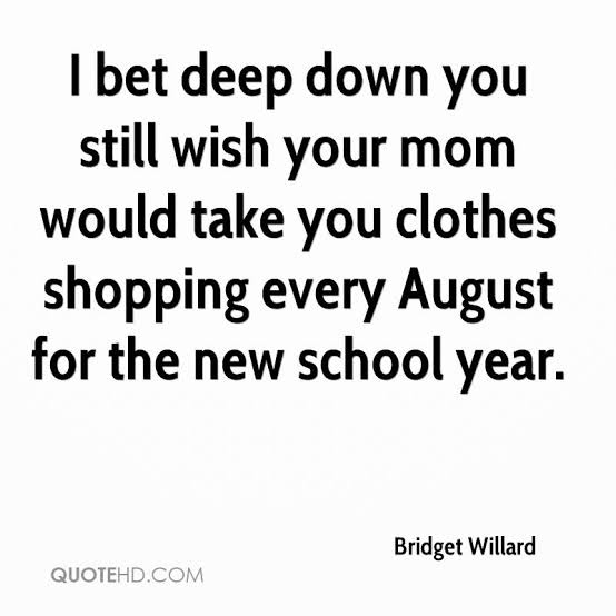 I bet deep down you still wish your mom would take you clothes shopping every August for the new school year