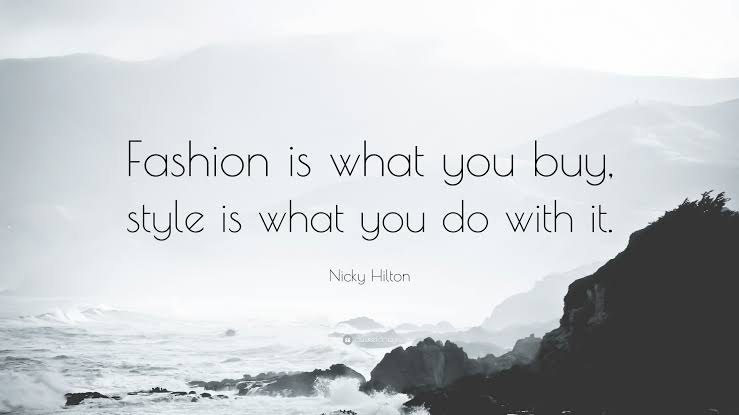 Fashion is what you buy, style is what you do with it